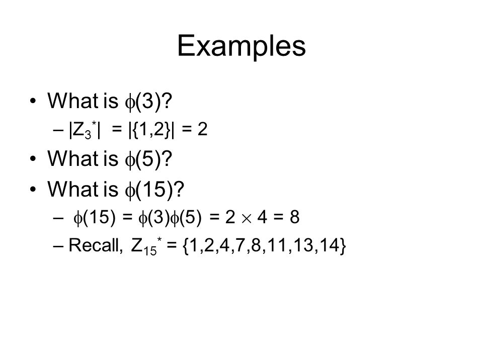 Examples What is  (3). –|Z 3 * | = |{1,2}| = 2 What is  (5).