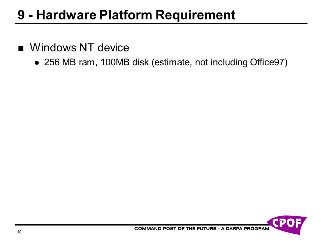 Hardware Platform Requirement Windows NT device 256 MB ram, 100MB disk (estimate, not including Office97)