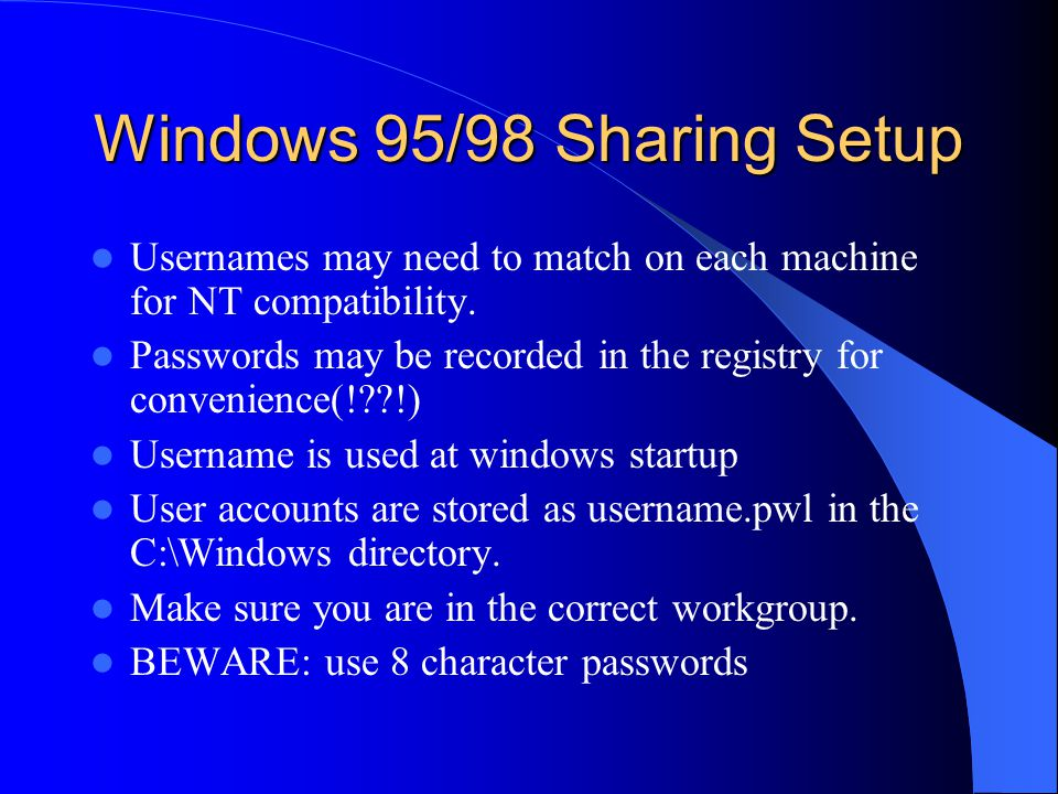 Windows 95/98 Sharing Setup Usernames may need to match on each machine for NT compatibility.