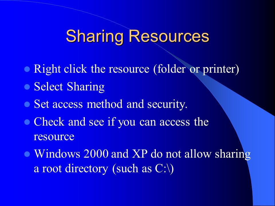Sharing Resources Right click the resource (folder or printer) Select Sharing Set access method and security.