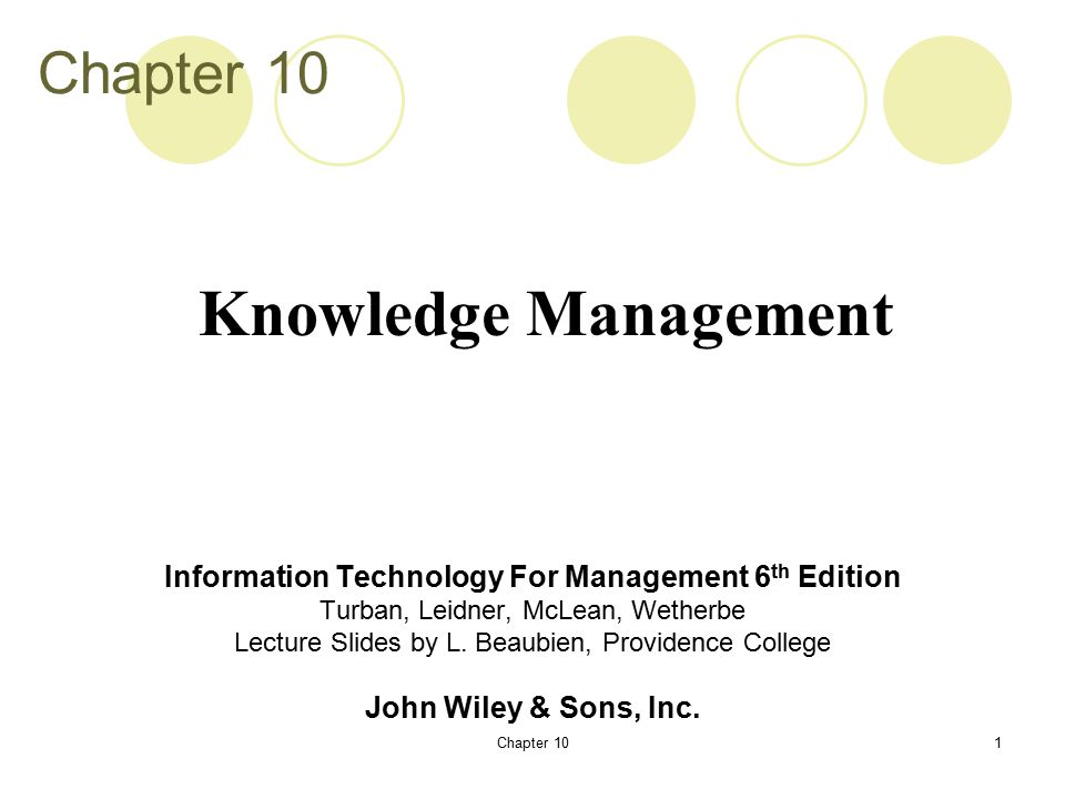 Chapter 101 Information Technology For Management 6 th Edition Turban, Leidner, McLean, Wetherbe Lecture Slides by L.