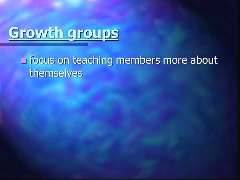 Growth groups focus on teaching members more about themselves focus on teaching members more about themselves