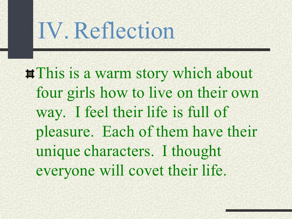 IV.Reflection This is a warm story which about four girls how to live on their own way.
