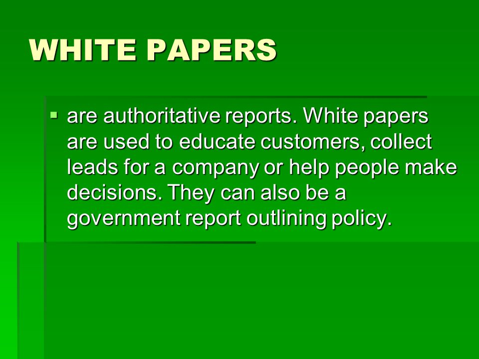 WHITE PAPERS  are authoritative reports.