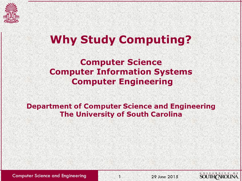29 June 2015 Computer Science and Engineering 1 Why Study Computing.