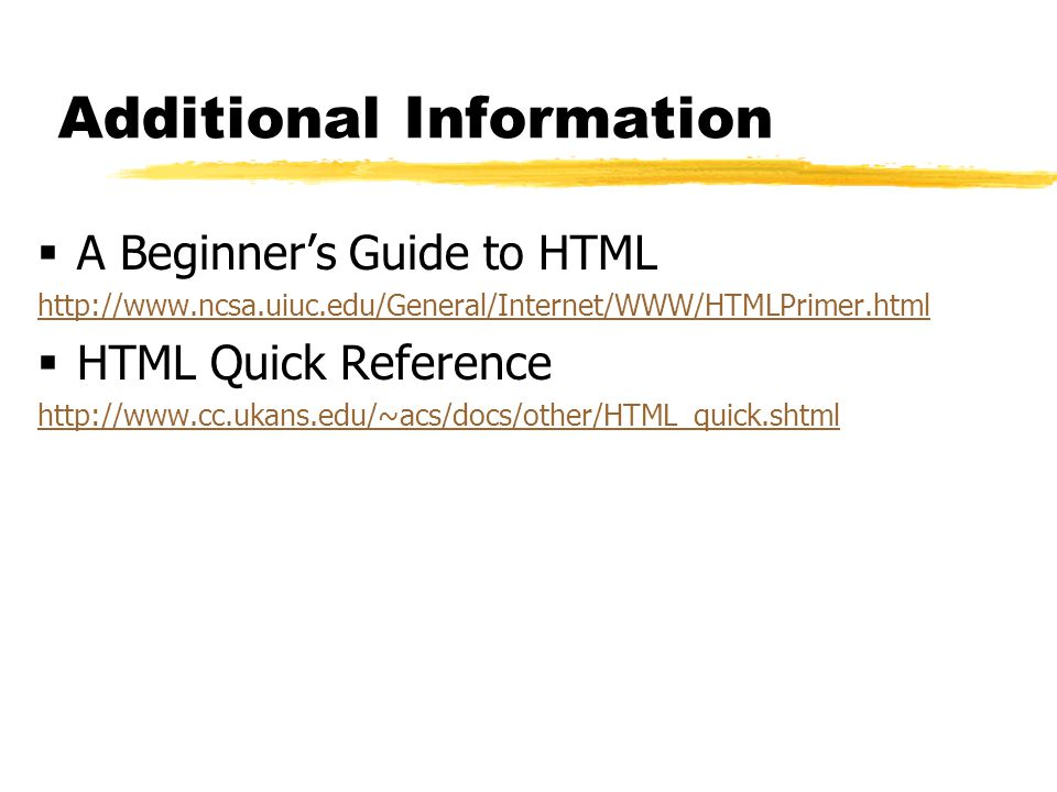 Additional Information  A Beginner's Guide to HTML    HTML Quick Reference