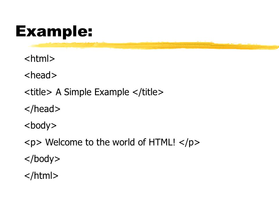 Example: A Simple Example Welcome to the world of HTML!