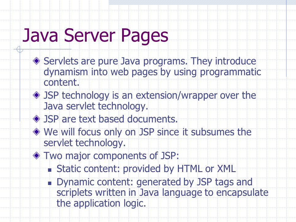 Java Server Pages Servlets are pure Java programs.