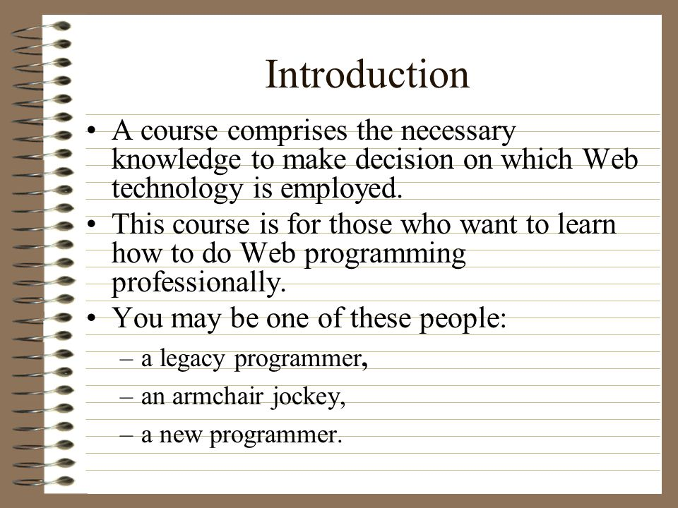 Introduction A course comprises the necessary knowledge to make decision on which Web technology is employed.