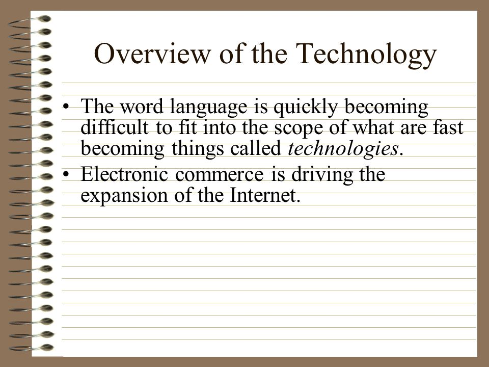 Overview of the Technology The word language is quickly becoming difficult to fit into the scope of what are fast becoming things called technologies.