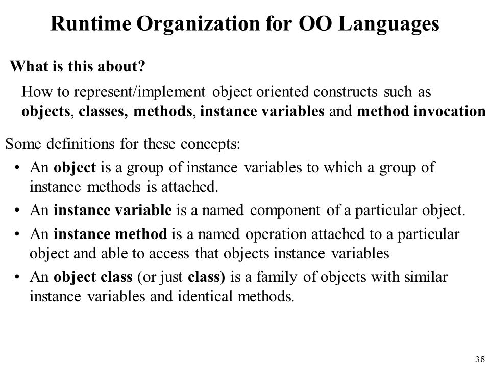 38 Runtime Organization for OO Languages What is this about.