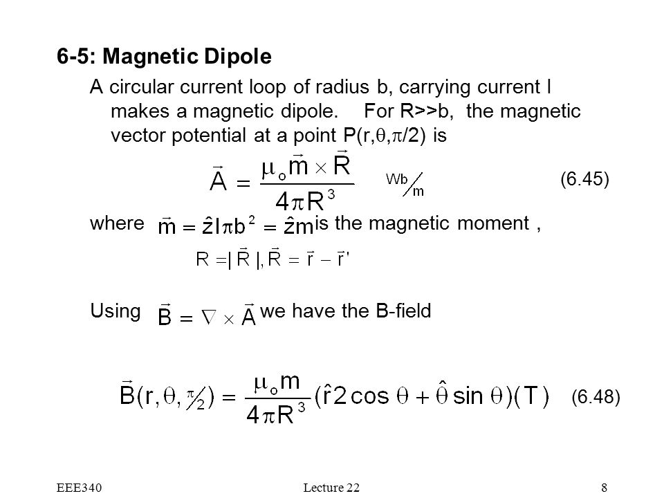 EEE340Lecture : Magnetic Dipole A circular current loop of radius b, carrying current I makes a magnetic dipole.