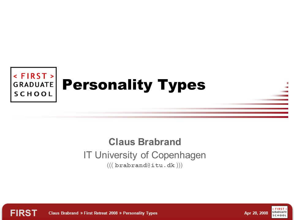 Claus Brabrand » First Retreat 2008 » Personality Types Apr 28, 2008 Personality Types Claus Brabrand IT University of Copenhagen ((( )))