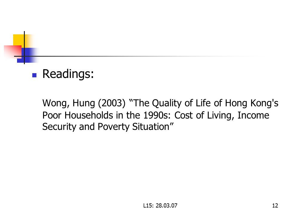 L15: Readings: Wong, Hung (2003) The Quality of Life of Hong Kong s Poor Households in the 1990s: Cost of Living, Income Security and Poverty Situation