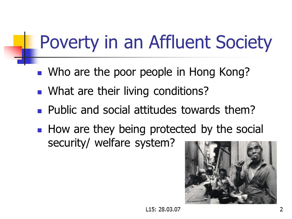 L15: Poverty in an Affluent Society Who are the poor people in Hong Kong.