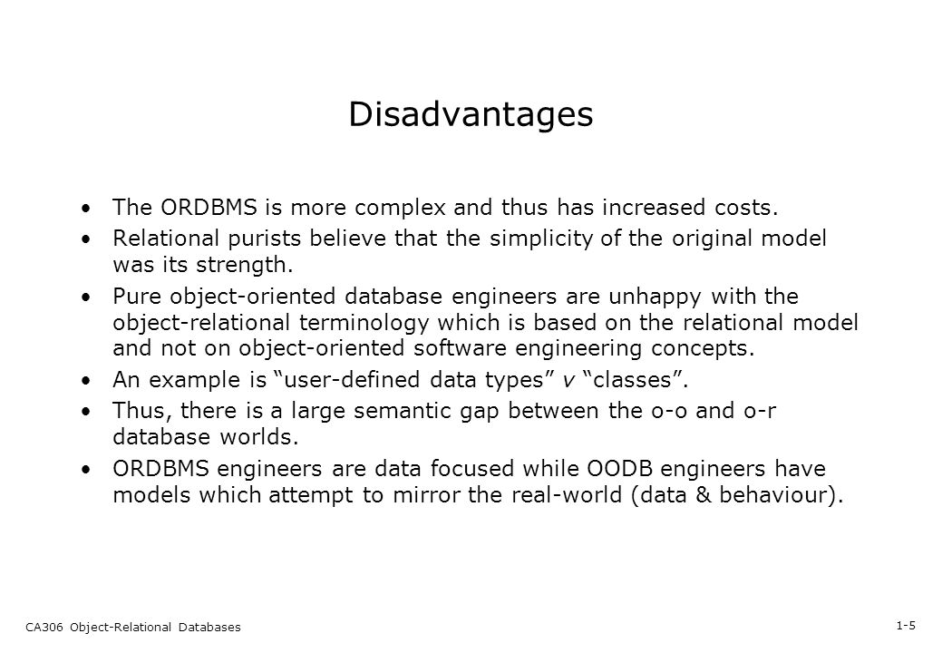 1 5 ca306 object relational databases disadvantages the ordbms is more complex and thus - Database Engineers