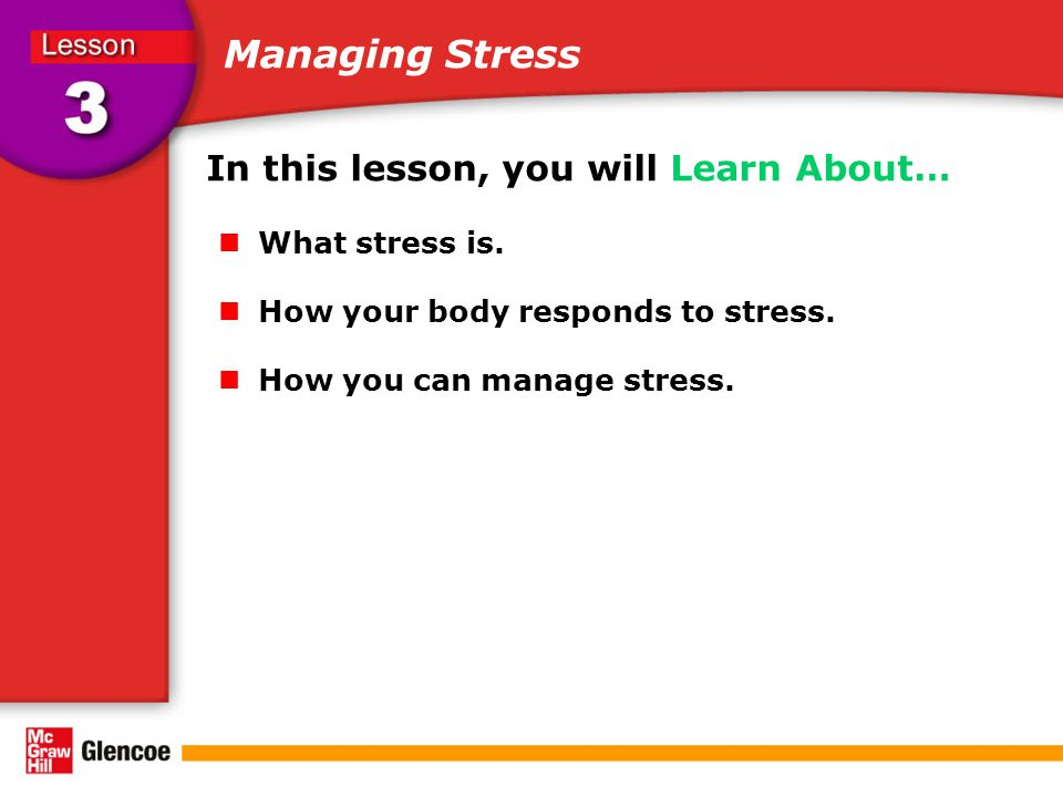 Managing Stress In this lesson, you will Learn About… What stress is.