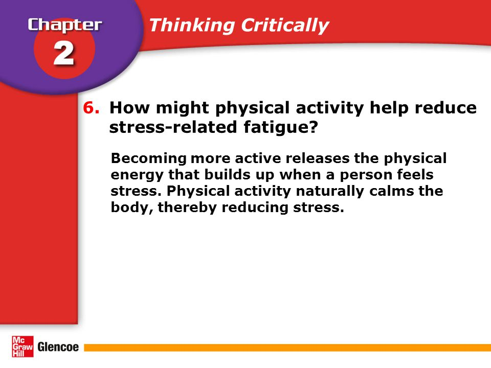 6.How might physical activity help reduce stress-related fatigue.