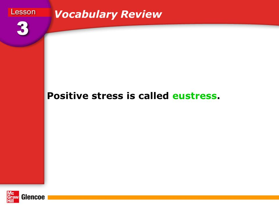 Vocabulary Review Positive stress is called eustress.