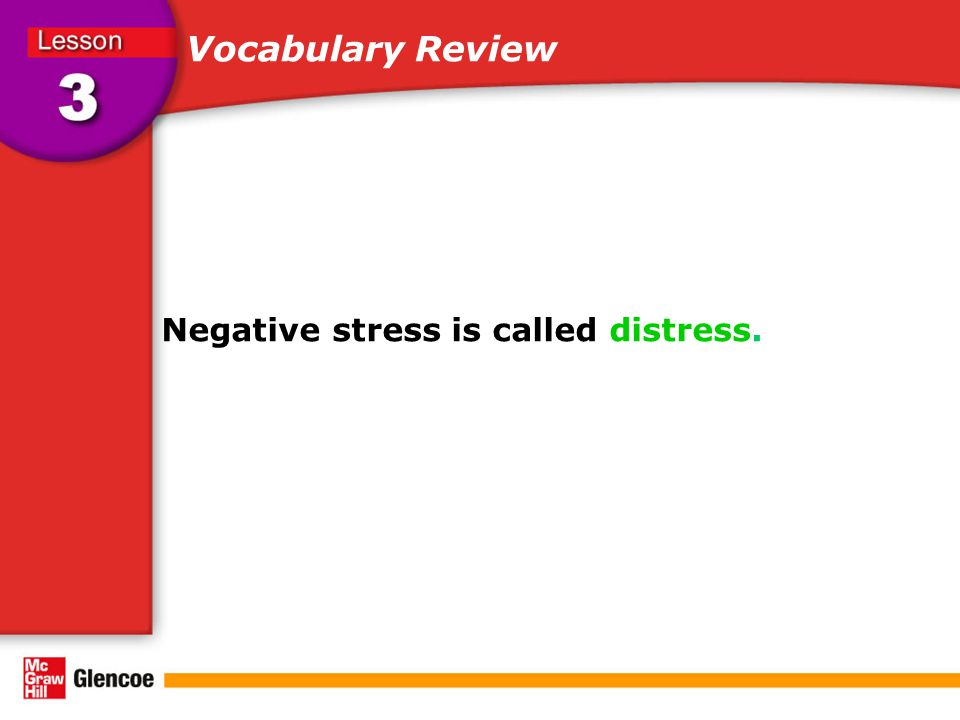 Vocabulary Review Negative stress is called distress.