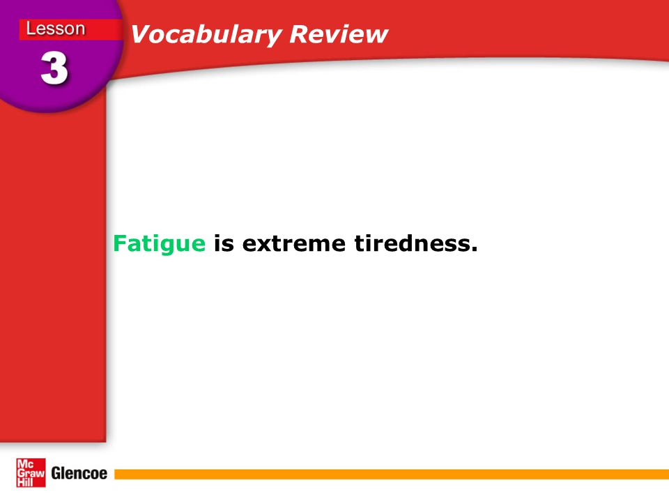 Vocabulary Review Fatigue is extreme tiredness.