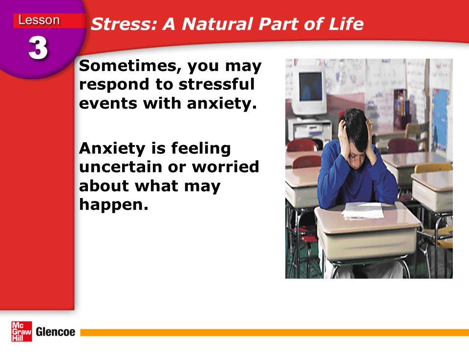 Stress: A Natural Part of Life Sometimes, you may respond to stressful events with anxiety.