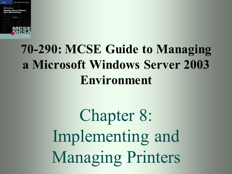 70-290: MCSE Guide to Managing a Microsoft Windows Server 2003 Environment Chapter 8: Implementing and Managing Printers