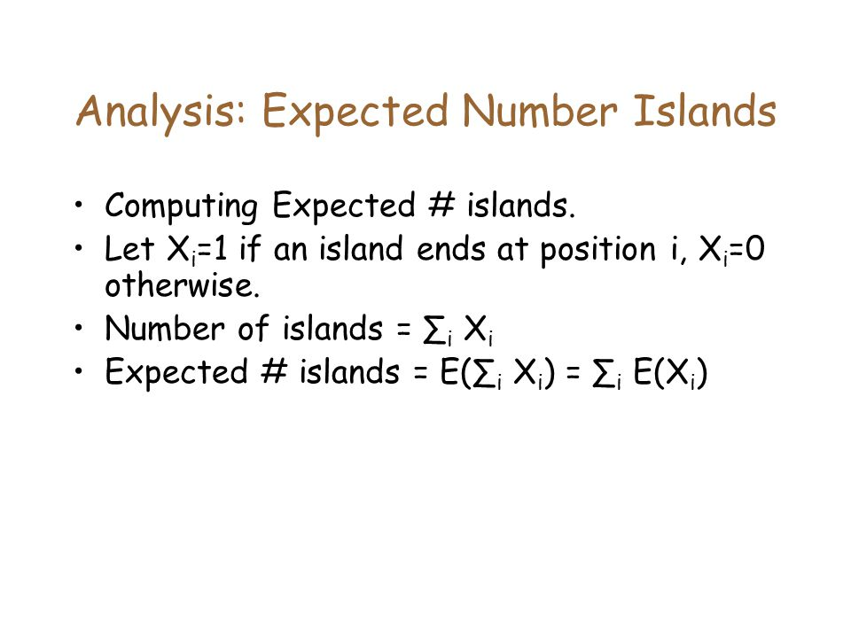 Analysis: Expected Number Islands Computing Expected # islands.