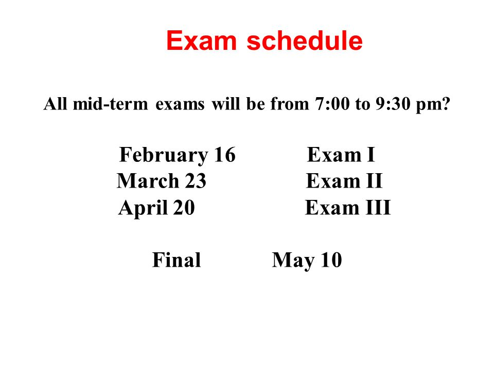 Exam schedule All mid-term exams will be from 7:00 to 9:30 pm.