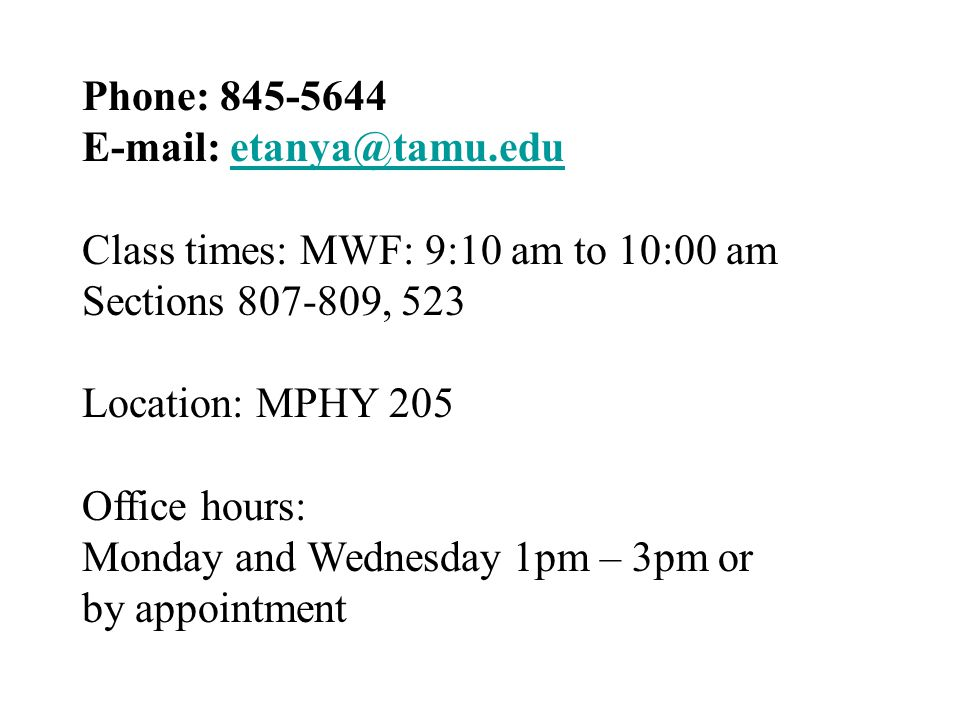 Phone: Class times: MWF: 9:10 am to 10:00 am Sections , 523 Location: MPHY 205 Office hours: Monday and Wednesday 1pm – 3pm or by appointment