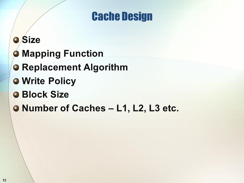 Cache Design Size Mapping Function Replacement Algorithm Write Policy Block Size Number of Caches – L1, L2, L3 etc.