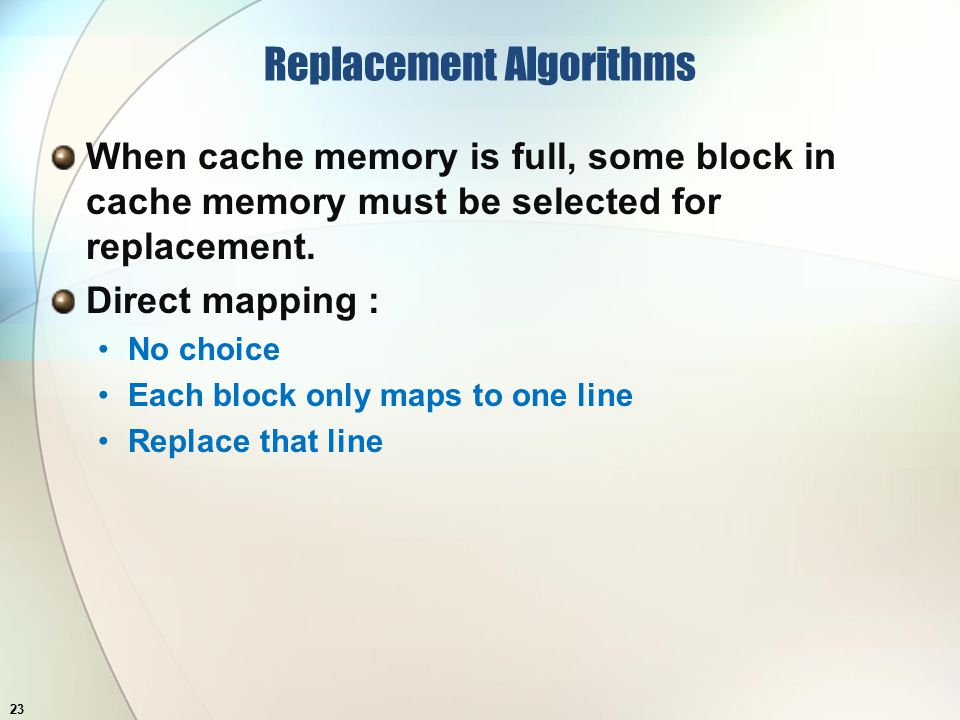 Replacement Algorithms When cache memory is full, some block in cache memory must be selected for replacement.