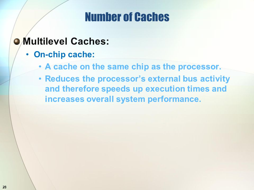 Number of Caches Multilevel Caches: On-chip cache: A cache on the same chip as the processor.