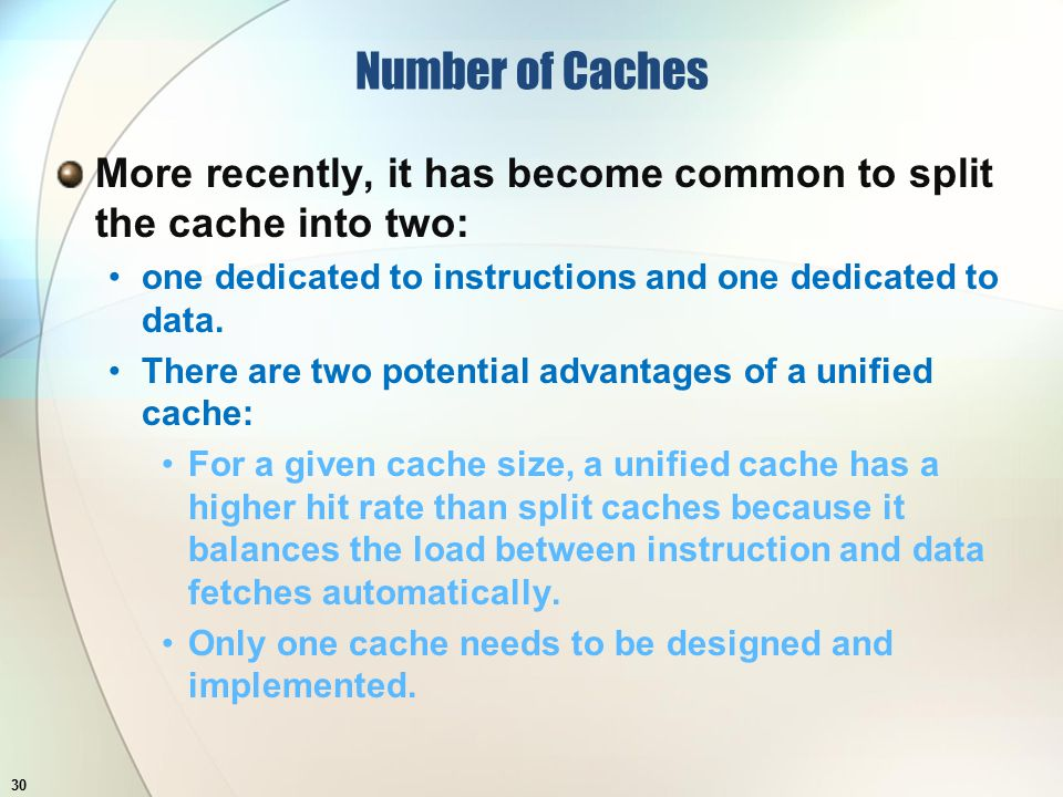 Number of Caches More recently, it has become common to split the cache into two: one dedicated to instructions and one dedicated to data.