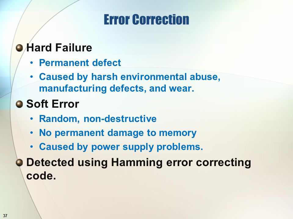 Error Correction Hard Failure Permanent defect Caused by harsh environmental abuse, manufacturing defects, and wear.