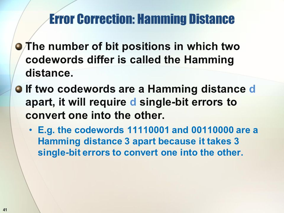 Error Correction: Hamming Distance The number of bit positions in which two codewords differ is called the Hamming distance.