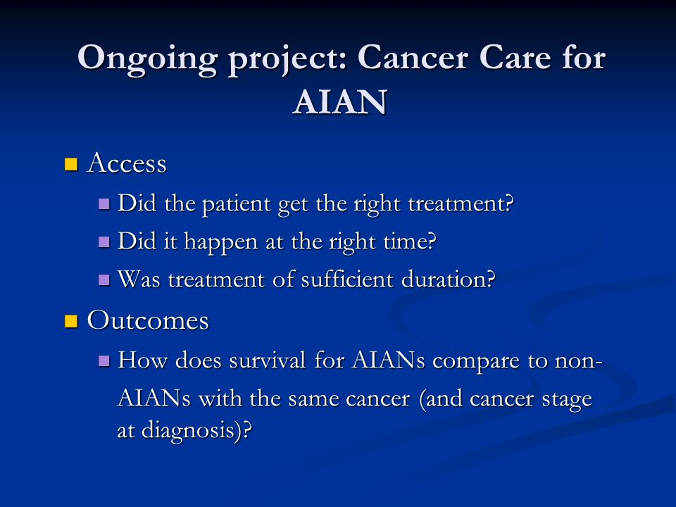 Ongoing project: Cancer Care for AIAN Access Access Did the patient get the right treatment.