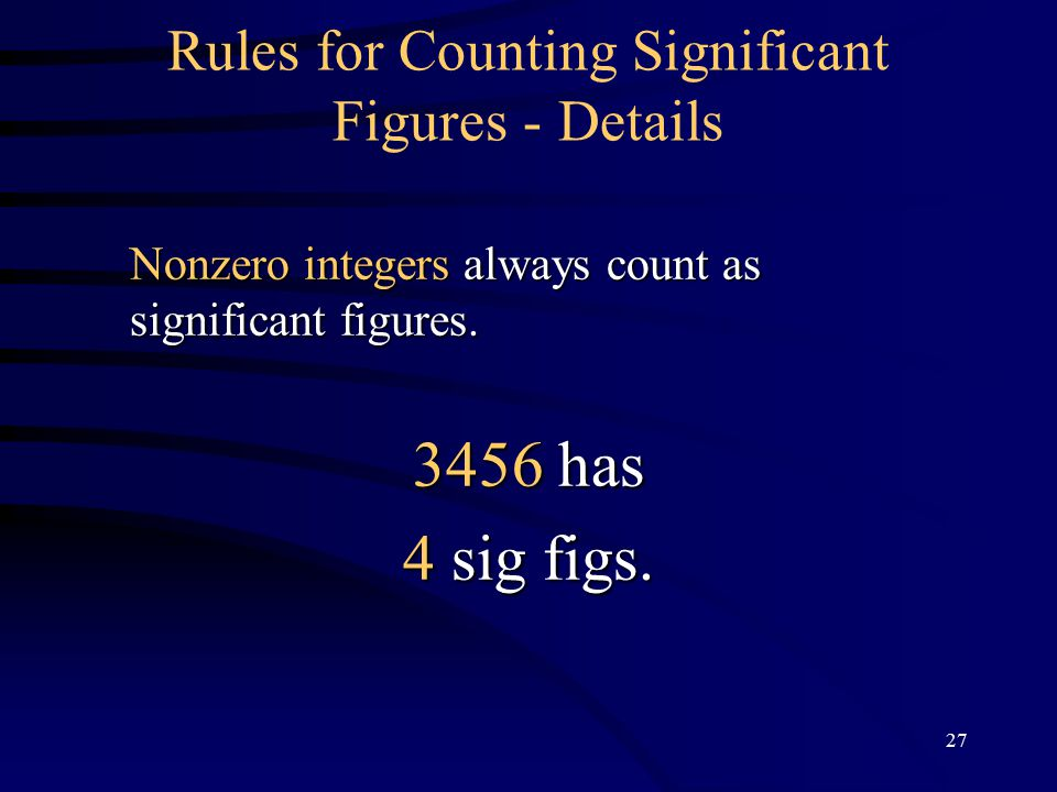27 Rules for Counting Significant Figures - Details Nonzero integers always count as significant figures.