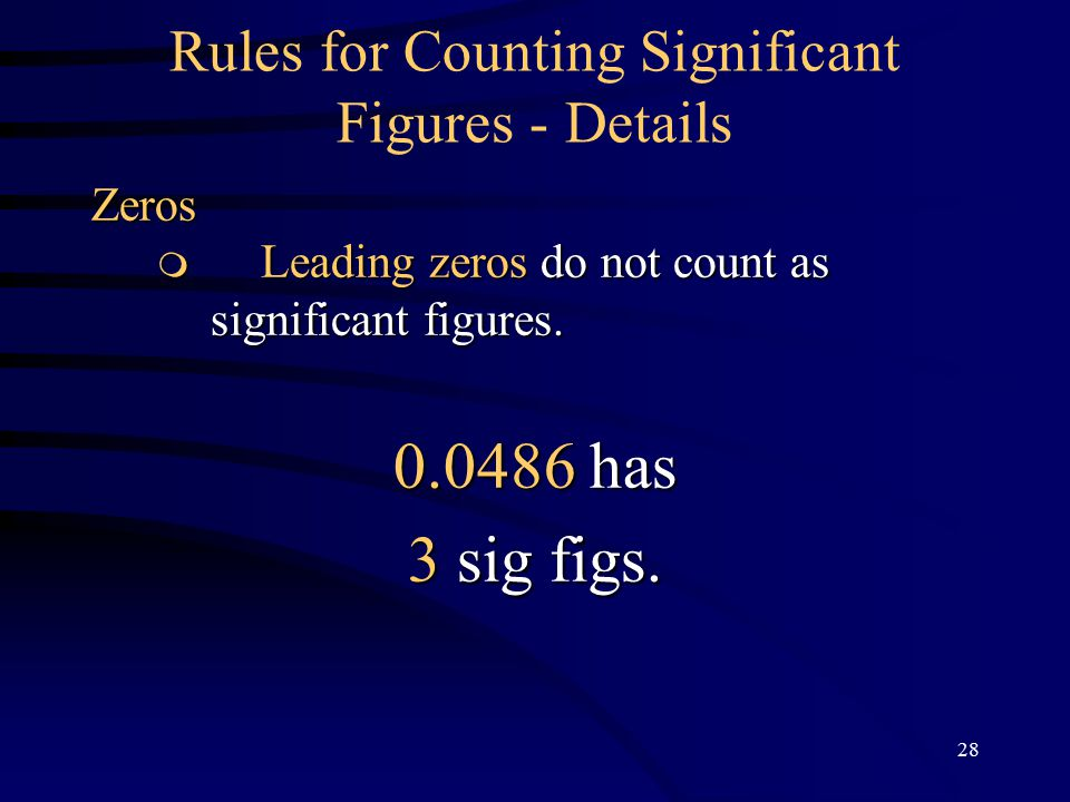 28 Rules for Counting Significant Figures - DetailsZeros  Leading zeros do not count as significant figures.