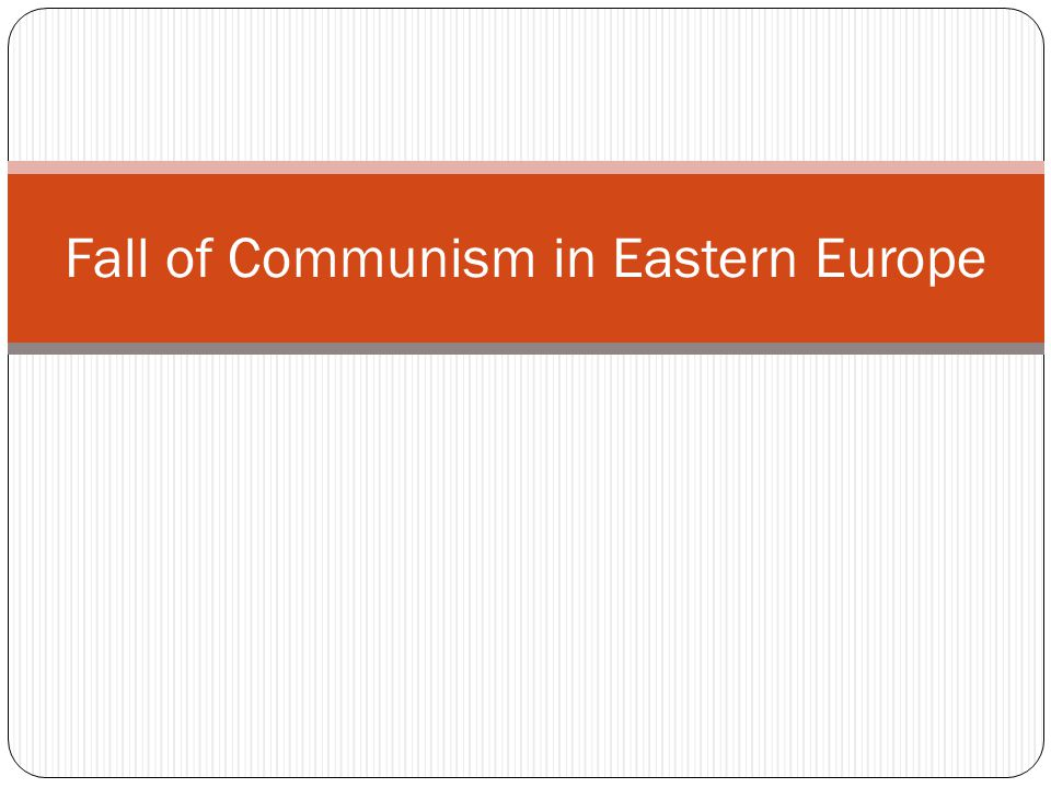 an analysis of the fall of communism in eastern and central europe in the late 1980s The greengrocer and his tv offers a to the everyday experience of late communism the figure central to communism survived in eastern europe for.
