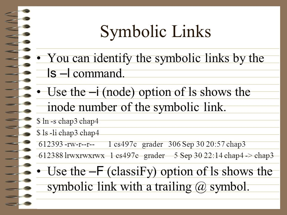 Symbolic Links You can identify the symbolic links by the ls –l command.