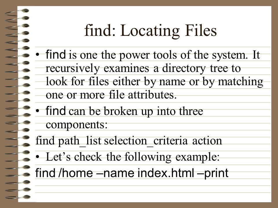 find: Locating Files find is one the power tools of the system.