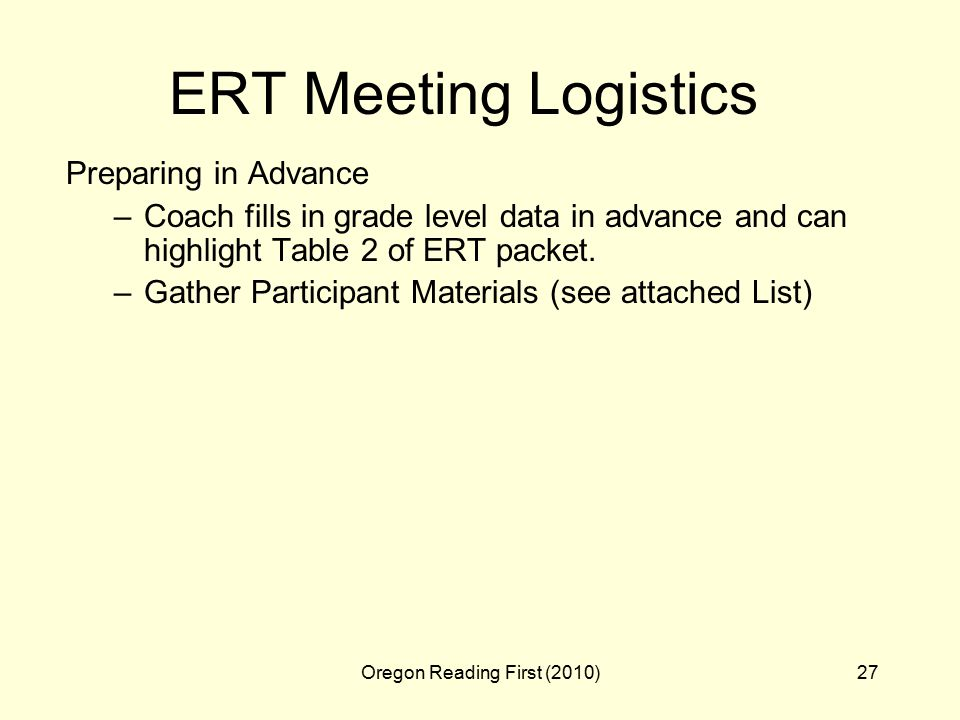 Oregon Reading First (2010)27 ERT Meeting Logistics Preparing in Advance –Coach fills in grade level data in advance and can highlight Table 2 of ERT packet.