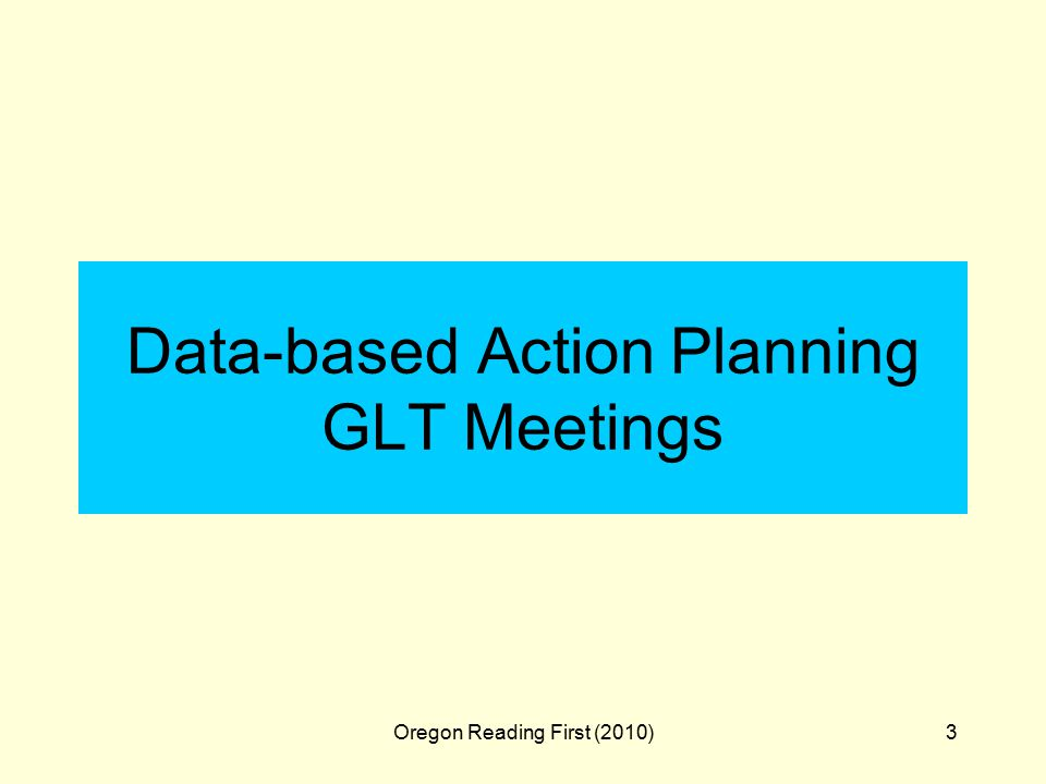 Oregon Reading First (2010)3 Data-based Action Planning GLT Meetings
