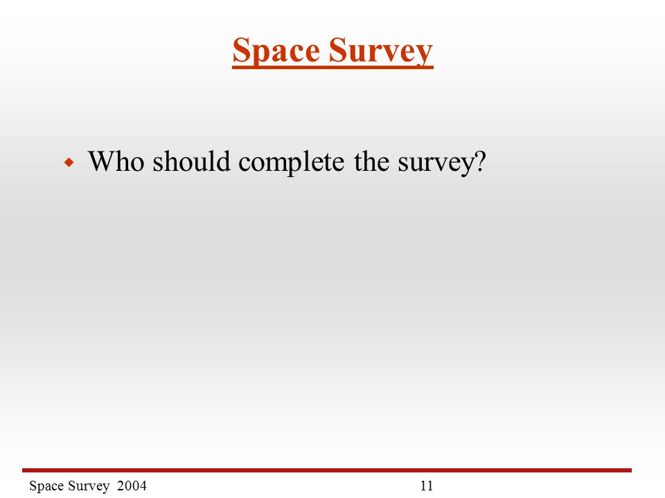 Space Survey Space Survey w Who should complete the survey