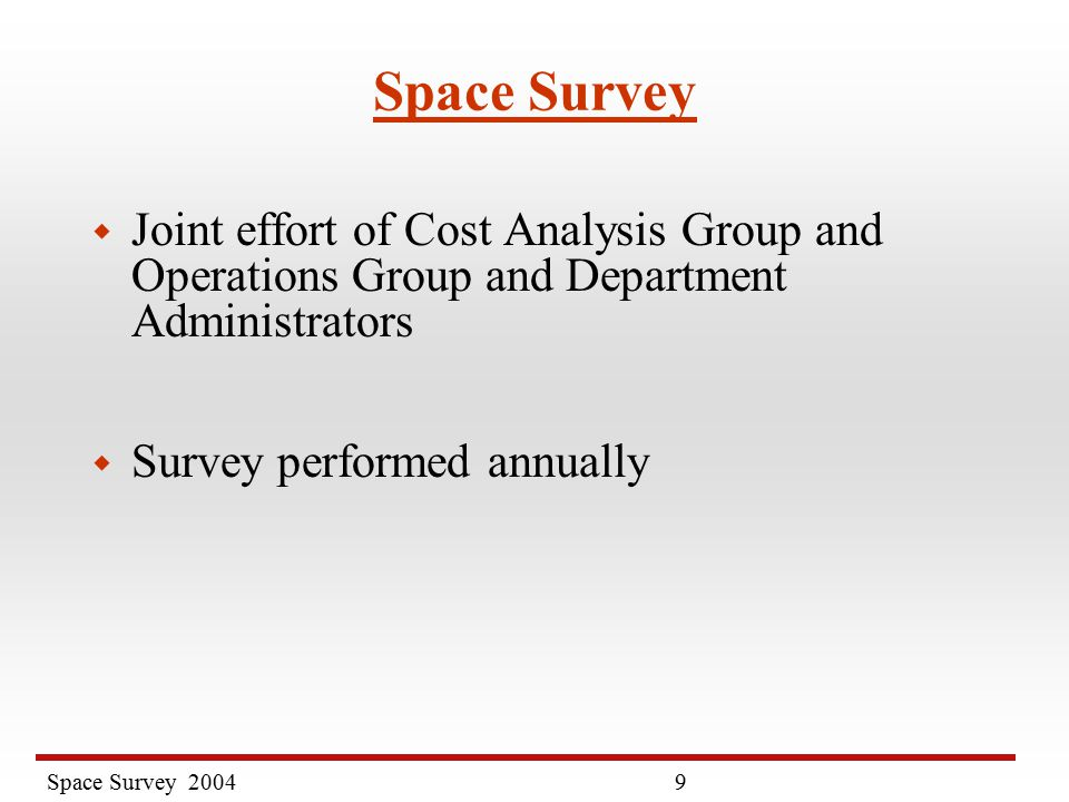 Space Survey Space Survey w Joint effort of Cost Analysis Group and Operations Group and Department Administrators w Survey performed annually