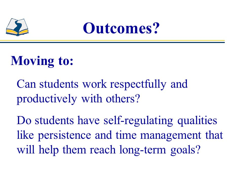 Outcomes.Can students work respectfully and productively with others.