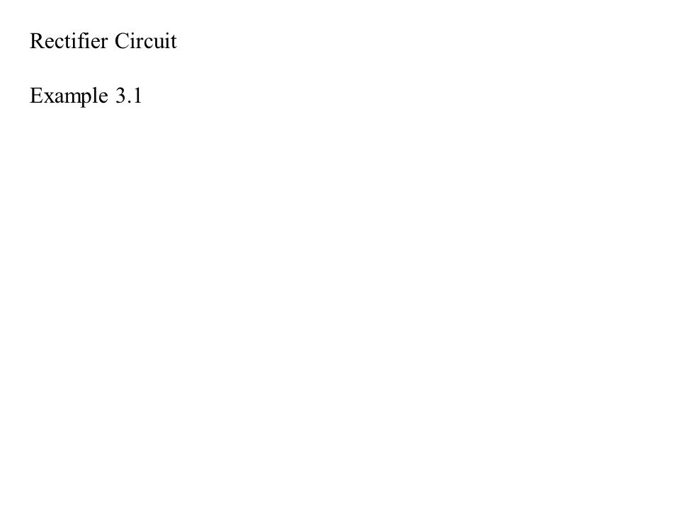 Rectifier Circuit Example 3.1