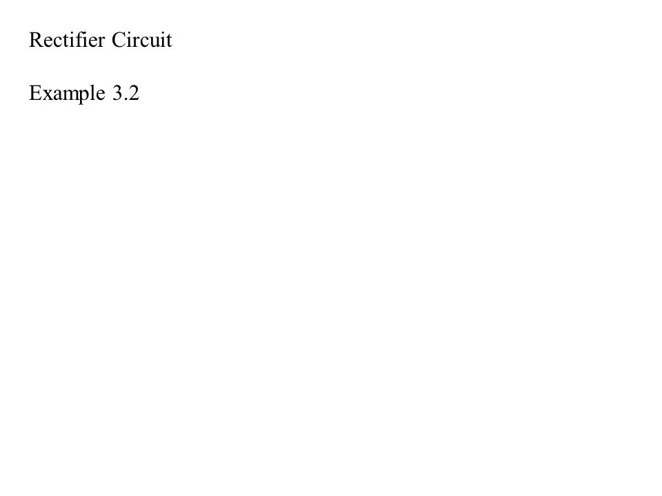 Rectifier Circuit Example 3.2