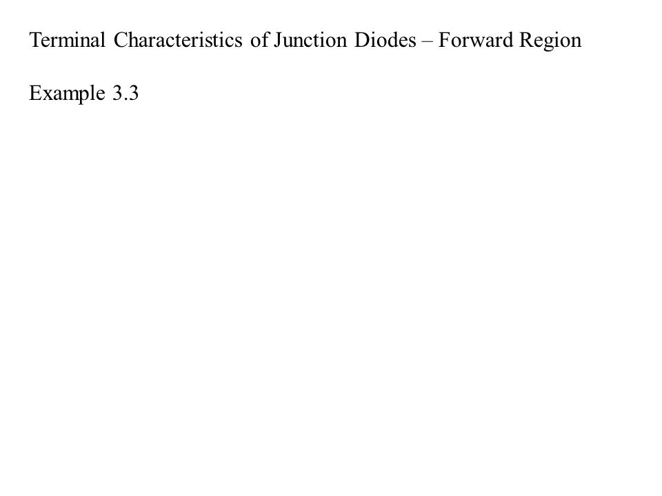 Terminal Characteristics of Junction Diodes – Forward Region Example 3.3